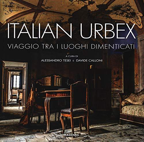 Italian urbex. Viaggio tra i luoghi dimenticati. Ediz. illustrata
