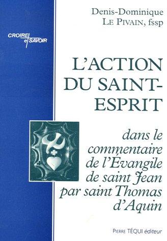 L'action du Saint-Esprit dans le commentaire de l'Evangile de saint Jean par saint Thomas d'Aquin