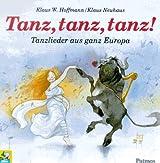 Tanz, tanz, tanz. CD. Tanzlieder aus ganz Europa
