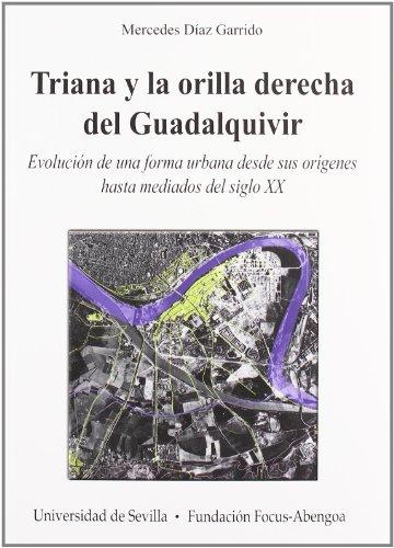 Triana y la orilla derecha del Guadalquivir: Evolución de una forma urbana desde sus orígenes hasta mediados del siglo XX. (Colección Premio Focus y Premios Javier Benjumea)