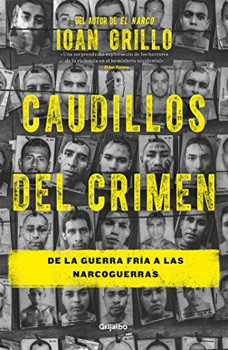 Caudillos del crimen: De la Guerra Fría a las narcoguerras por Ioan Grillo