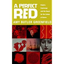 Perfect Red: Empire, Espionage and the Quest for the Colour of Desire