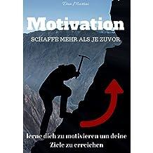 Motivation - Motivation lernen um deine Ziele zu erreichen. Werde motivierter und glücklicher: Motivationsguide mit Motivationsübungen und Techniken (German Edition)