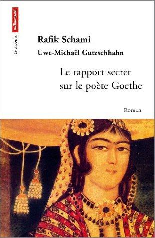 Le Rapport secret sur le poète Goethe par Rafik Schami