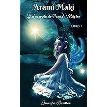 Arami Maki y el secreto de Vestido Mágico.: Arami Maki, Libro 1