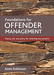Foundations for Offender Management: Theory, Law and Policy for Contemporary Practice by Anne Robinson (2011-07-13)
