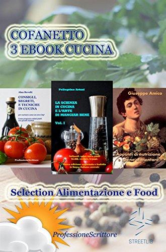 Alimentazione e Food - Nutrizione, Trucchi e Segreti in cucina, Ricette, Consigli (Cofanetto 3 Ebook Cucina) (Collana Cucina e food)