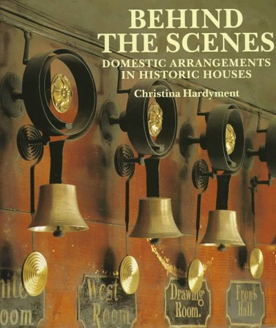 Behind the Scenes: Domestic Arrangements in Historic Houses by Christina Hardyment (1997-09-02)
