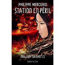 STATION EN PÉRIL (SPACE OPERA & ACTION - MALLORY SAJEAN 1.5): Tout ce que l'on aime en SF, avec une nouvelle héroïne et de l'action en plus!