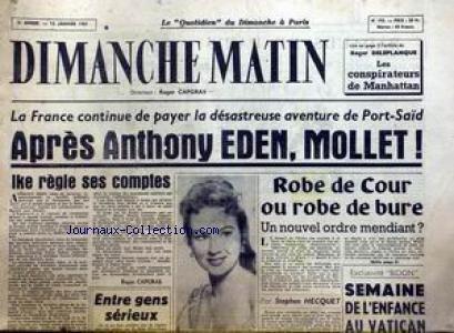 DIMANCHE MATIN [No 193] du 13/01/1957 - PORT-SAID - ANTHONY EDEN - MOLLET - CAPGRAS - S. HECQUET - VATICAN.