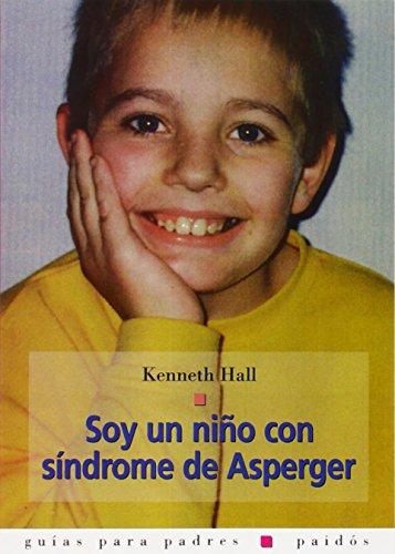 Soy un niño con síndrome de Asperger (Guías para Padres)