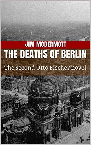 the-deaths-of-berlin-the-second-otto-fischer-novel