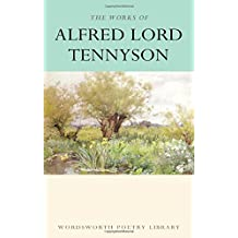 The Works of Alfred Lord Tennyson: With an Introduction and Bibliography (Wordsworth Poetry Library)