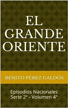 El Grande Oriente (Ilustrado) (Episodios Nacionales nº 14) (Spanish Edition) von [Pérez Galdós, Benito]