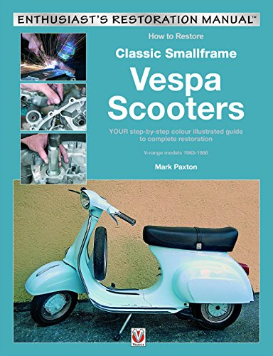 How to Restore Classic Smallframe Vespa Scooters: 2-stroke models 1963 -1986 (Enthusiast's Restoration Manual)