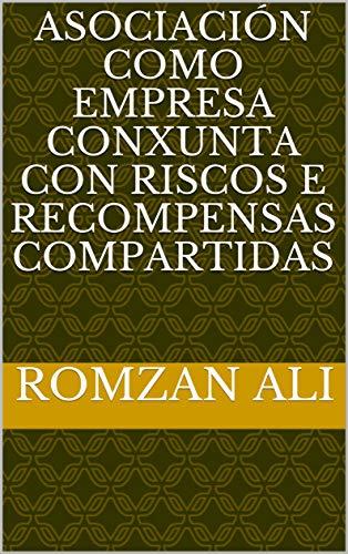 Asociación como empresa conxunta con riscos e recompensas compartidas (Galician Edition) por Romzan  ali