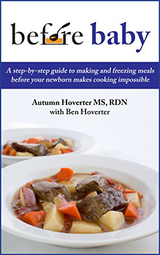 ebook: Before Baby: A step-by-step guide to making and freezing meals before your newborn makes cooking impossible (B00RU0QW0U)