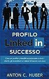 Profilo LinkedIN - successo: Crea un profilo LinkedIN eccezionale e vinci i clienti, gli investitori o i datori di lavoro con esso