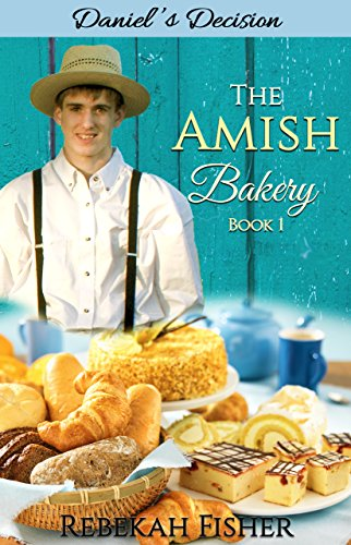 Amish Romance Daniel S Choice A Sweet Clean Romance Story The Amish Bakery Book 1