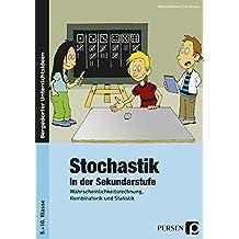 Stochastik in der Sekundarstufe: Wahrscheinlichkeitsrechnung, Kombinatorik und Statistik (5. bis 10. Klasse)