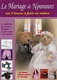Le Mariage de Nounours. Nounours et Ses Amies Ce Kit Contient 2 Ouvrag et 2 Ours