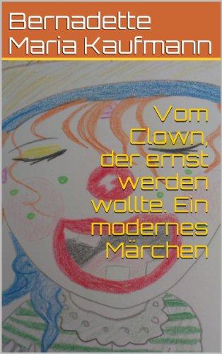 """Vom Clown, der ernst werden wollte. Ein modernes Märchen (""""Märchenfieber!"""" 2) von [Kaufmann, Bernadette Maria]"""