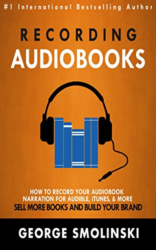 recording-audiobooks-how-record-your-audiobook-narration-for-audible-itunes-more-sell-more-books-and