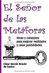 El Señor de las Metáforas: Ideas y conceptos para mejorar realidades y crear posibilidades Tapa blanda