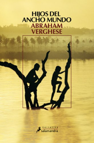Hijos del ancho mundo (Narrativa) por Abraham Verghese