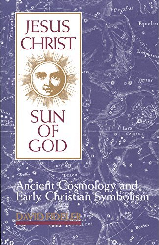 Jesus Christ, Sun of God: Ancient Cosmology and Early Christian Symbolism: Written by David Fideler, 1993 Edition, Publisher: Quest Books [Hardcover]