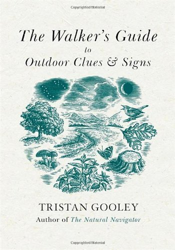 The Walker's Guide to Outdoor Clues and Signs: Written by Tristan Gooley, 2014 Edition, (First Edition) Publisher: Sceptre [Hardcover]