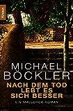 Nach dem Tod lebt es sich besser: Ein Mallorca-Roman - Michael Böckler
