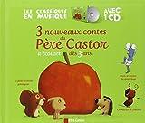 3 [trois] nouveaux contes du Père Castor à écouter dès 2 ans [document multisupport] |