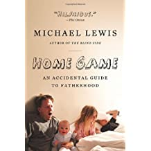 Home Game: An Accidental Guide to Fatherhood by Michael Lewis (2009-05-18)