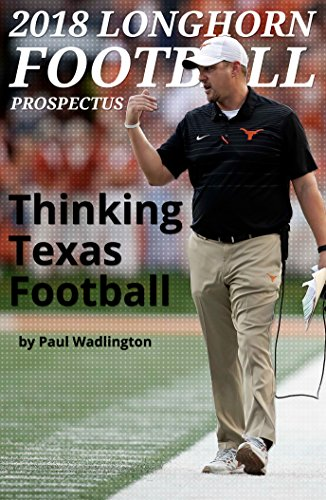2018 Longhorn Football Prospectus: Thinking Texas Football (English Edition) por Paul Wadlington