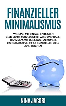 finanzieller minimalismus wie man mit einfachen regeln geld spart schuldenfrei wird und dabei
