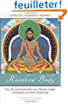 Rainbow Body: The Life and Realizatio...