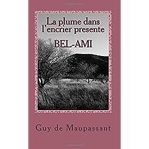 La plume dans l'encrier presente BEL-AMI: Guy de Maupassant