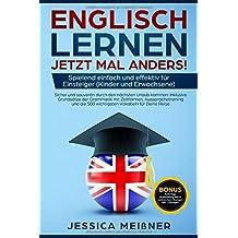 Englisch lernen: Jetzt mal anders! Spielend einfach und effektiv für Einsteiger (Kinder und Erwachsene)