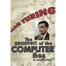 Alan Turing: The Architect of the Computer Age (Impact Biography)