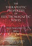 The Therapeutic Properties of Electromagnetic Waves: From Pulsed Fields to Rifing - Ing. Marcello Allegretti