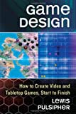 Game Design: How to Create Video and Tabletop Games, Start to Finish