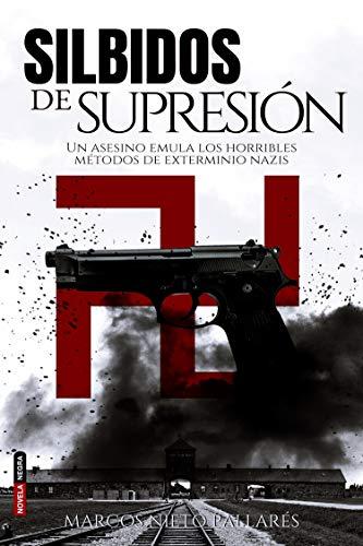 SILBIDOS DE SUPRESIÓN: Un asesino emula los horribles métodos de exterminio nazis (Novela negra) (Spanish Edition)