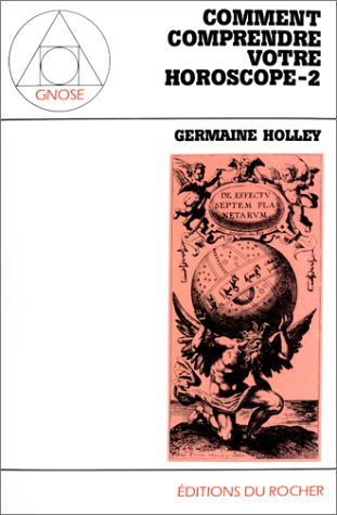 Comment comprendre votre horoscope, tome 2 par Germaine Holley