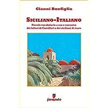 Siciliano-Italiano - Piccolo vocabolario a uso e consumo dei lettori di Camilleri e dei siciliani di mare (Emozioni senza tempo)