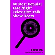 Focus On: 40 Most Popular Late Night Television Talk Show Hosts: Jimmy Kimmel, James Corden, Trevor Noah, Stephen Colbert, Chevy Chase, Bill Maher, Conan ... Carson, John Oliver, etc. (English Edition)