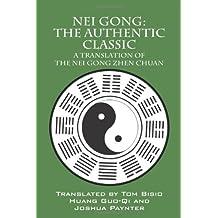 Nei Gong: The Authentic Classic: A Translation of the Nei Gong Zhen Chuan