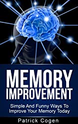 Memory Improvement - Simple And Funny Ways To Improve Your Memory Today (Memory, Memory Improvement, Brain Training, Neuro Linguistic Programming)