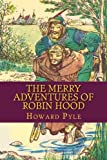 The Merry Adventures of ROBIN HOOD: Illustrated and Unabridged