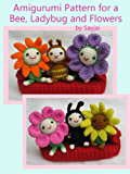Amigurumi Pattern for a Bee, Ladybug and Flowers (Easy Crochet Doll Patterns Book 4) (English Edition)